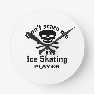 Do Not Scare Me I Am Ice Skating Player Round Clock