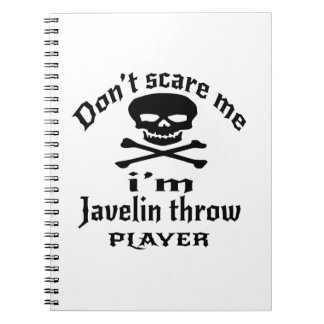 Do Not Scare Me I Am Javelin throw Player Notebooks