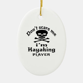 Do Not Scare Me I Am Kayaking Player Ceramic Ornament