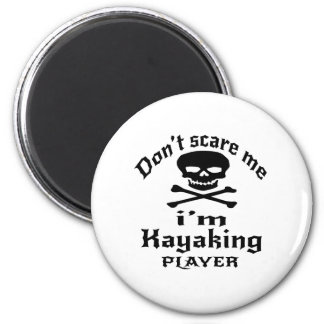 Do Not Scare Me I Am Kayaking Player Magnet