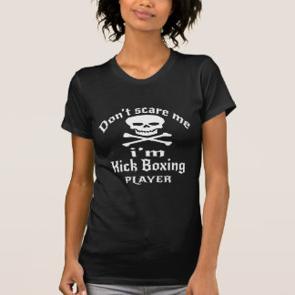 Do Not Scare Me I Am Kick Boxing Player T-Shirt