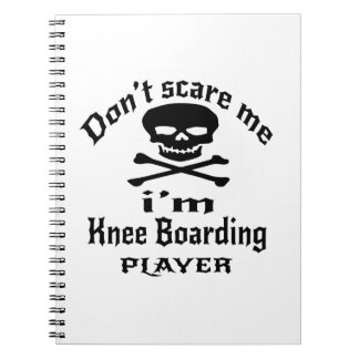 Do Not Scare Me I Am Knee Boarding Player Spiral Notebook