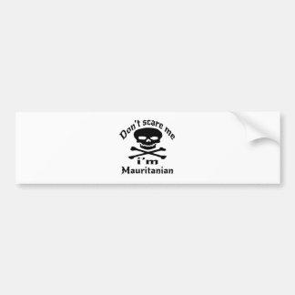 Do Not Scare Me I Am Mauritanian Bumper Sticker