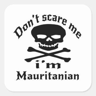 Do Not Scare Me I Am Mauritanian Square Sticker