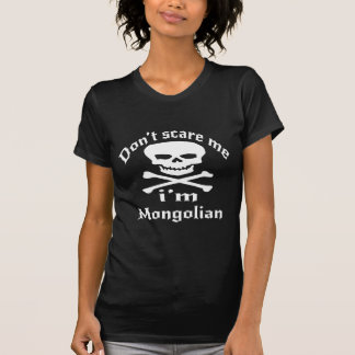Do Not Scare Me I Am Mongolian T-Shirt