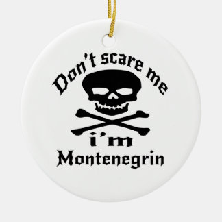 Do Not Scare Me I Am Montenegrin Ceramic Ornament