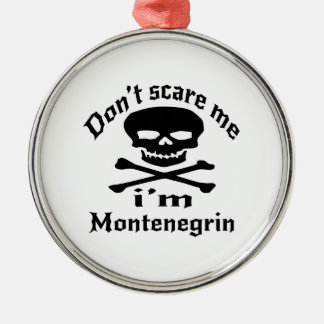 Do Not Scare Me I Am Montenegrin Metal Ornament