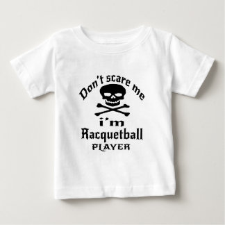 Do Not Scare Me I Am Racquetball Player Baby T-Shirt