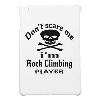 Do Not Scare Me I Am Rock Climbing Player iPad Mini Covers