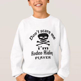 Do Not Scare Me I Am Rodeo Riding Player Sweatshirt