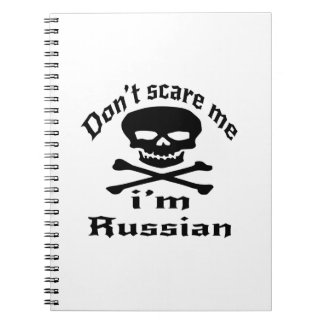 Do Not Scare Me I Am Russian Notebooks