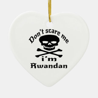 Do Not Scare Me I Am Rwandan Ceramic Ornament