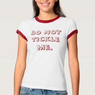 Do NOT tickle me. T-Shirt