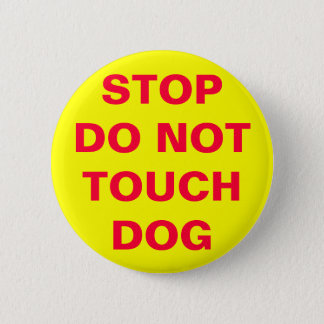 DO NOT TOUCH DOG 6 CM ROUND BADGE