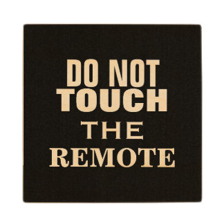 DO NOT TOUCH THE REMOTE MAN CAVE WOODEN COASTER WOOD COASTER