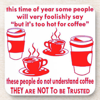 Do Not Trust Those Who Say It's Too Hot For Coffee Coaster