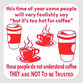 Do Not Trust Those Who Say It's Too Hot For Coffee Square Sticker