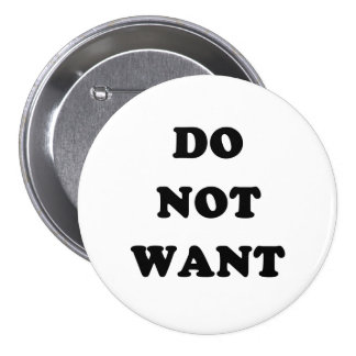 Do Not Want 7.5 Cm Round Badge