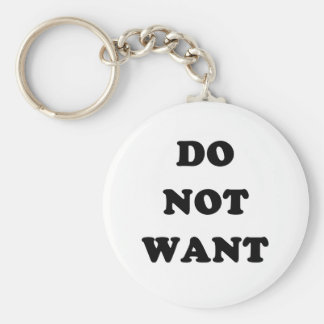 Do Not Want Basic Round Button Key Ring