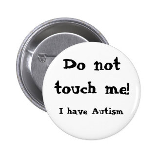 Do note touch me! Autism 6 Cm Round Badge