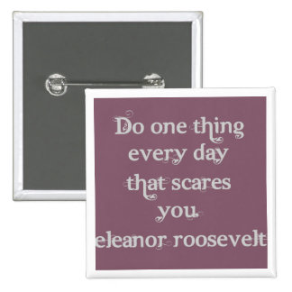 Do one thing every day that scares you buttons
