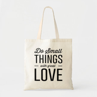 Do Small Things with Great Love Budget Tote Bag