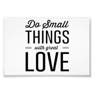Do Small Things with Great Love Photo