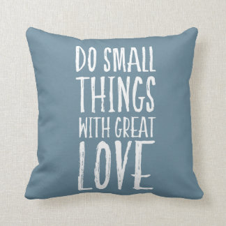 Do Small Things With Great Love Quote Cushion