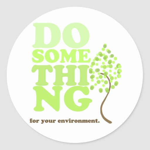 Do something for your environment round sticker