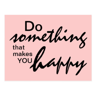 Do something that makes you happy - Motivational P Postcard