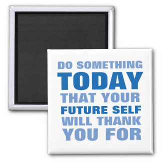 Do Something Today Future Self Thank You Magnet Bl