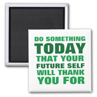 Do Something Today Future Self Thank You Magnet Gr