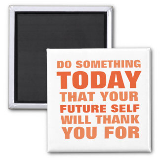 Do Something Today Future Self Thank You Magnet Or