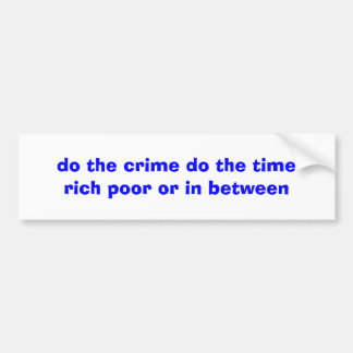 do the crime do the time rich poor or in between bumper sticker
