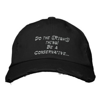 Do the ((Right)) thing!Be a Conservative... Embroidered Hat