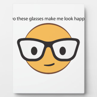 Do these glasses make me look happy? (yep!) plaque