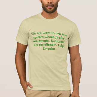 """Do we want to live in a system where profits a... T-Shirt"