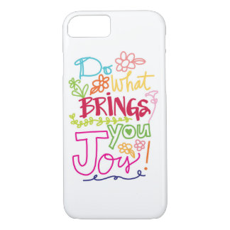 Do What Brings You Joy iPhone 7 Case