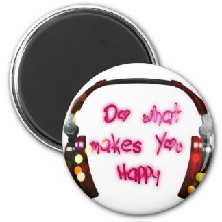 do what makes u happy magnet