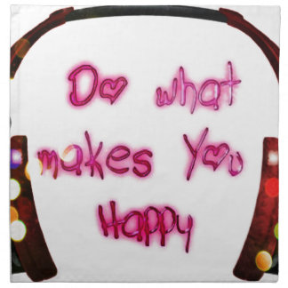 do what makes u happy napkin