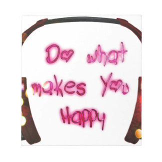 do what makes u happy notepad