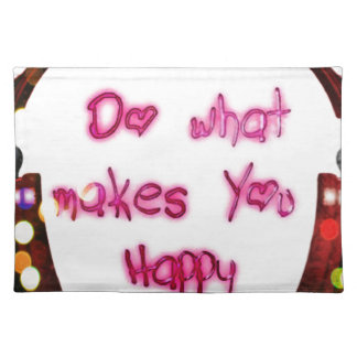 do what makes u happy placemat