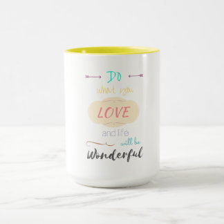 Do what you love and Life will be wonderful Mug