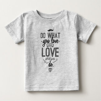 Do What You Love and Love What You Do Baby T-Shirt
