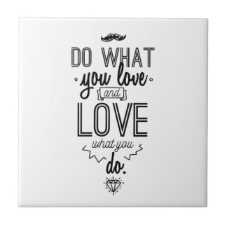 Do What You Love and Love What You Do Small Square Tile