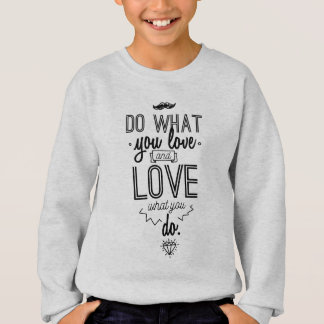 Do What You Love and Love What You Do Sweatshirt