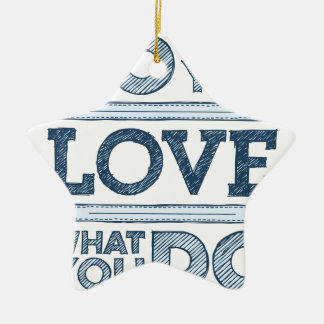 Do what you love & Love What You Do Ceramic Star Decoration