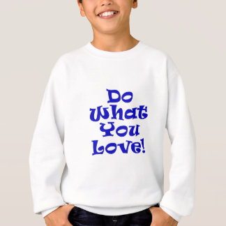 Do What You Love Sweatshirt