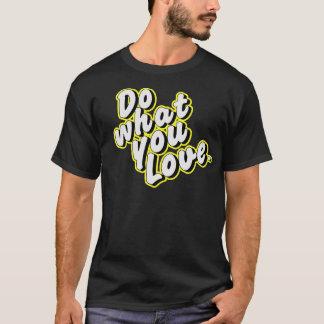 Do What you love T shirt. T-Shirt
