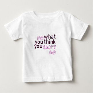 Do What You Think You Can't Do Baby T-Shirt